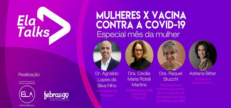 ELA Talks debate a importância da vacina contra a Covid-19 para a saúde da mulher