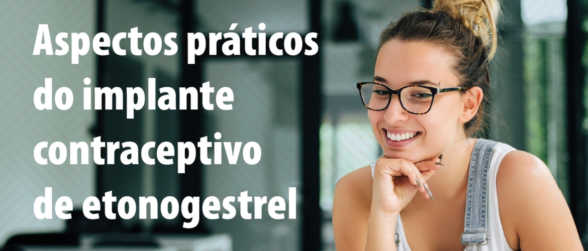 Aspectos práticos do implante contraceptivo de etonogestrel